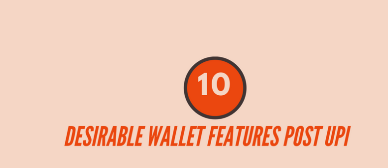 10 Desirable Wallet Features Post UPI